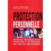 Protection Personnelle - M�thode Pratique Pour Apprendre � Se D�fendre En Toute Situation de Janet Rodgers