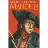 Mandrin - Grand Roman Historique de Arthur Bern�de