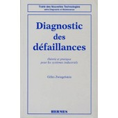 Diagnostic Des Defaillances - Th�orie Et Pratique Pour Les Syst�mes Industriels de Gilles Zwingelstein