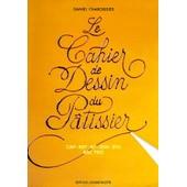 Le Cahier De Dessin Du Patissier de Daniel Chaboissier