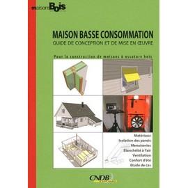 Maison Basse Consommation - Guide De Conception Et De Mise En Oeuvre - Cndb