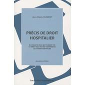 Pr�cis De Droit Hospitalier - A L'usage De Ceux Qui N'aiment Pas Le Droit Mais Veulent Comprendre Le Syst�me Hospitalier de Jean-Marie Cl�ment