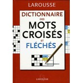 Dictionnaire Des Mots Crois�s Et Fl�ch�s - Classement Direct Classement Inverse de Larousse