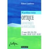 Optique Geometrique Et Ondulatoire - 98 Probl�mes R�solus de Hubert Lumbroso