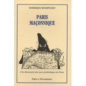 Paris Ma�onnique - A La D�couverte Des Axes Symboliques De Paris de Dominique Setzepfandt