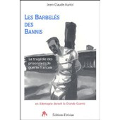 Les Barbel�s Des Bannis - La Trag�die Des Prisonniers De Guerre Fran�ais En Allemagne Pendant La Grande Guerre de Jean-Claude Auriol