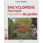 Encyclop�die Pratique Hachette Du Jardin - Offert, Le Guide Pratique Pour Bien Choisir Et Entretenir Fleurs, Arbres Et Arbutes de Anita Pereire