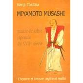 Miyamoto Musashi - Ma�tre De Sabre Japonais Du Xvii�me Si�cle, L'homme Et L'oeuvre, Mythe Et R�alit� de Kenji Tokitsu