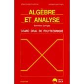 Alg�bre Et Analyse - Exercices Corrig�s, Grand Oral De L'�cole Polytechnique de Jean-Charles Leccia