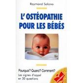 L'ost�opathie Pour Les B�b�s - Pourquoi ? Quand ? Comment ? de Raymond Solano