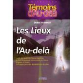 Les Lieux De L'au-Dela - Guide Des Fant�mes, Dames Blanches Et Auto-Stoppeuses �vanescentes En France, Belgique Et Suisse de Didier Audinot