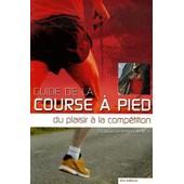 Guide De La Course � Pied - Du Plaisir � La Comp�tition de Malika El Ali