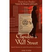 Cupidon � Wall Street - Quand L'obsession Du Mat�riel Fait Perdre De Vue L'essentiel de Pierre-Luc Poulin