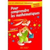 Pour Comprendre Les Mathematiques Grande Section - Livret 2 de Collectif