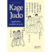 Kage Judo - Application Martiale Du Judo de Lo�c Blanchet�te