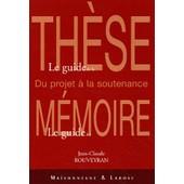 Le Guide De La Th�se, Le Guide Du M�moire - Du Projet � La Soutenance de Jean-Claude Rouveyran