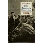 1956, Budapest, L'insurrection - La Premi�re R�volution Anti-Totalitaire de Fran�ois Fejt�