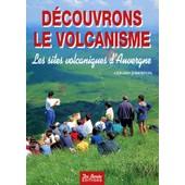Le Volcanisme - Les Sites Volcaniques D'auvergne de G�rard Joberton