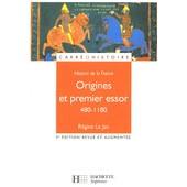 Histoire De La France - Origines Et Premier Essor 480-1180 de R�gine Le Jan