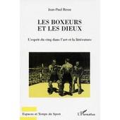 Les Boxeurs Et Les Dieux - L'esprit Du Ring Dans L'art Et La Litt�rature de Jean-Paul Besse