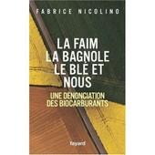 La Faim, La Bagnole, Le Bl� Et Nous, Une D�nonciation Des Biocarburants de FABRICE NICOLINO
