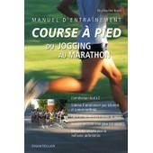 Manuel D'entra�nement Course � Pied - Du Jogging Au Marathon de Paul Van Den Bosch