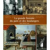 La Grande Histoire Du Pain Et Des Boulangers - Des Origines � Nos Jours de Jean-Michel Lecat