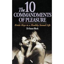 10 Commandments Of Pleasure - Erotic Keys To A Healthy Sexual Life - Susan Block