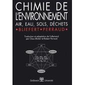 Chimie De L'environnement - Air, Eau, Sols, D�chets de Claus Bliefert