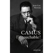 Camus L'intouchable - Pol�miques Et Complicit�s de Jean-Luc Moreau