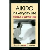 Aikido In Everyday Life : Giving In To Get Your Way de Terry Dobson