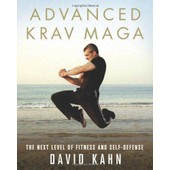 Advanced Krav Maga: The Next Level Of Fitness And Self-Defense de David Kahn