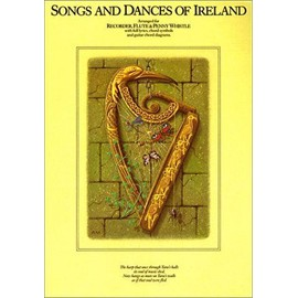 Songs And Dances Of Ireland All arranged for voice and recorder, penny whistle or flute, and other suitable C instruments.