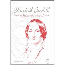 Elizabeth Gaskell, Victorian Culture, and the Art of Fiction: Original Essays for the Bicentenary - Sandro Jung