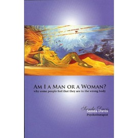Am I a Man or a Woman?: Why some people feel that they are in the wrong body - Sanda Davis