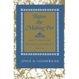 Before the Melting Pot: Society and Culture in Colonial New York City, 1664-1730 - Joyce D. Goodfriend