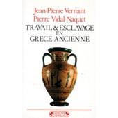 Travail Et Esclavage En Gr�ce Ancienne de Jean-Pierre Vernant