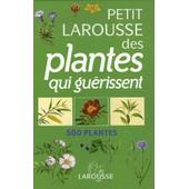 Petit Larousse Des Plantes Qui Gu�rissent - 500 Plantes de G�rard Debuigne