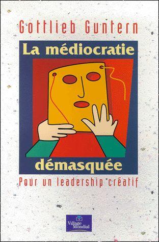 La Médiocratie démasquée - Pour un Leadership créatif
