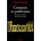 Censeurs Et Publicains - Economie Et Fiscalit� Dans La Rome Antique de Claude Nicolet