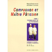 Compagnon Et Maitre Patissier - Tome 1, Technologie De La P�tisserie, Comprenant Les Sciences Appliqu�es � L'alimentation de Daniel Chaboissier