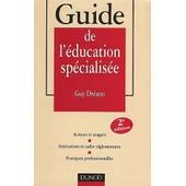 Guide De L'�ducation Sp�cialis�e - Acteurs Et Usagers, Institutions Et Cadre R�glementaire, Pratiques Professionnelles, 2�me �dition de Guy Dr�ano