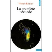 Derni�res Nouvelles Du Cosmos Tome 2 - La Premi�re Seconde de Reeves Hubert