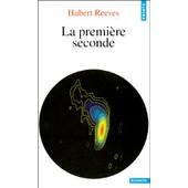 Derni�res Nouvelles Du Cosmos Tome 2 - La Premi�re Seconde de Hubert Reeves