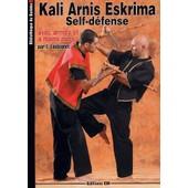 Kali Arnis Eskrima - Self D�fense Avec Armes Et � Mains Nues de Eric Laulagnet