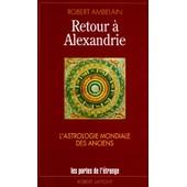 Retour � Alexandrie - L'astrologie Mondiale Des Anciens de Robert Ambelain