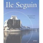 Ile Seguin - Des Renault Et Des Hommes de Jean-Louis Loubet