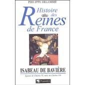 Isabeau De Bavi�re - Epouse De Charles Vi, M�re De Charles Vii de Philippe Delorme