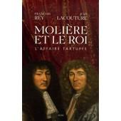 Moli�re Et Le Roi - L'affaire Tartuffe de Fran�ois Rey