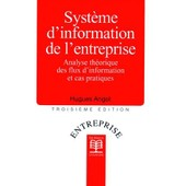 Syst�me D'information De L'entreprise - Analyse Th�orique Des Flux D'information Et Cas Pratiques, 3�me �dition de Hugues Angot